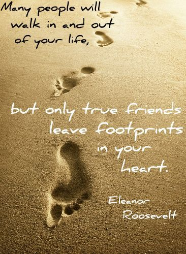 Friends Leave Footprints In Your Heart Eleanot Roosevelt Quote