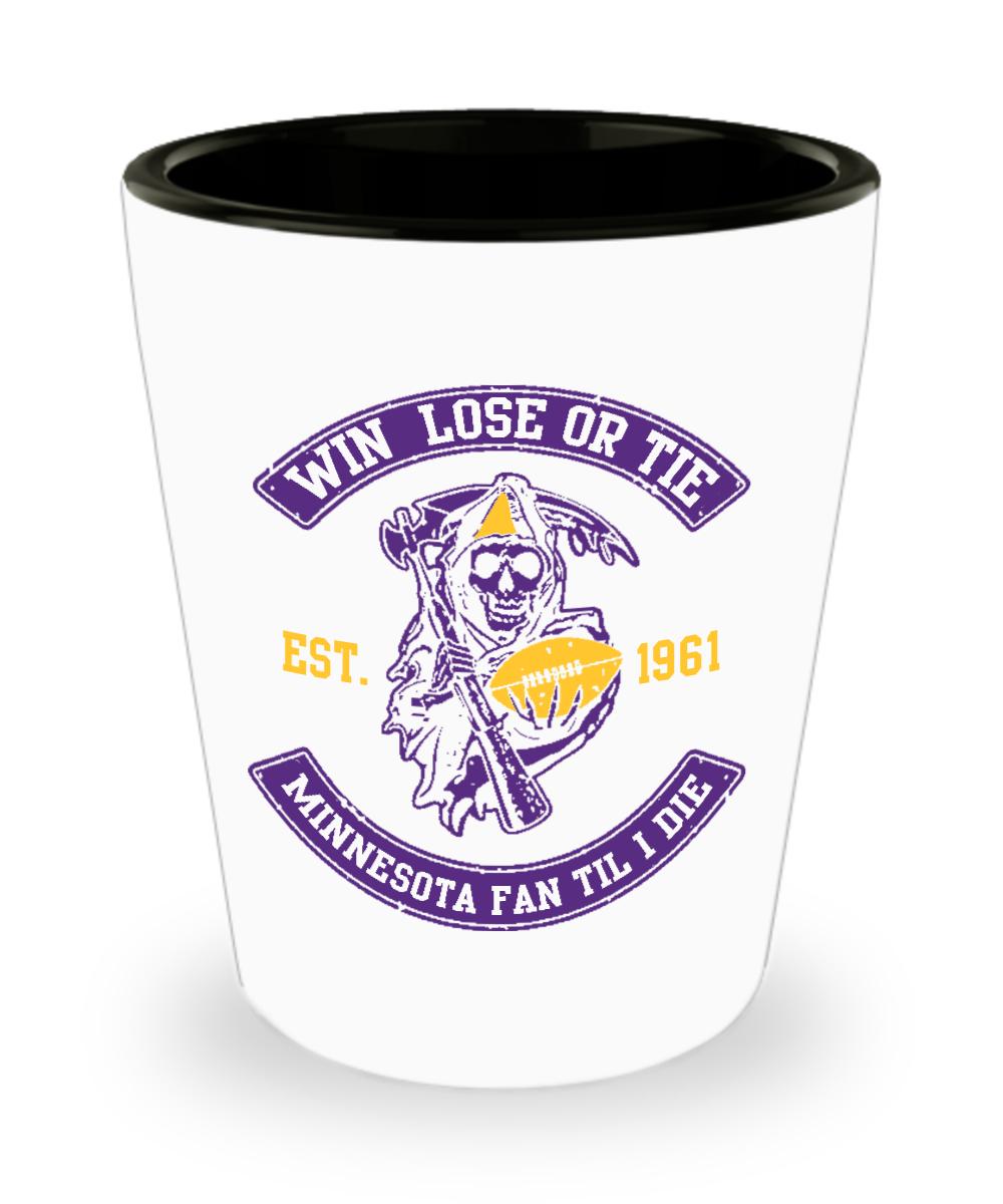 Win Lose Or Tie Minnesota Fan Til I Die Football Shot