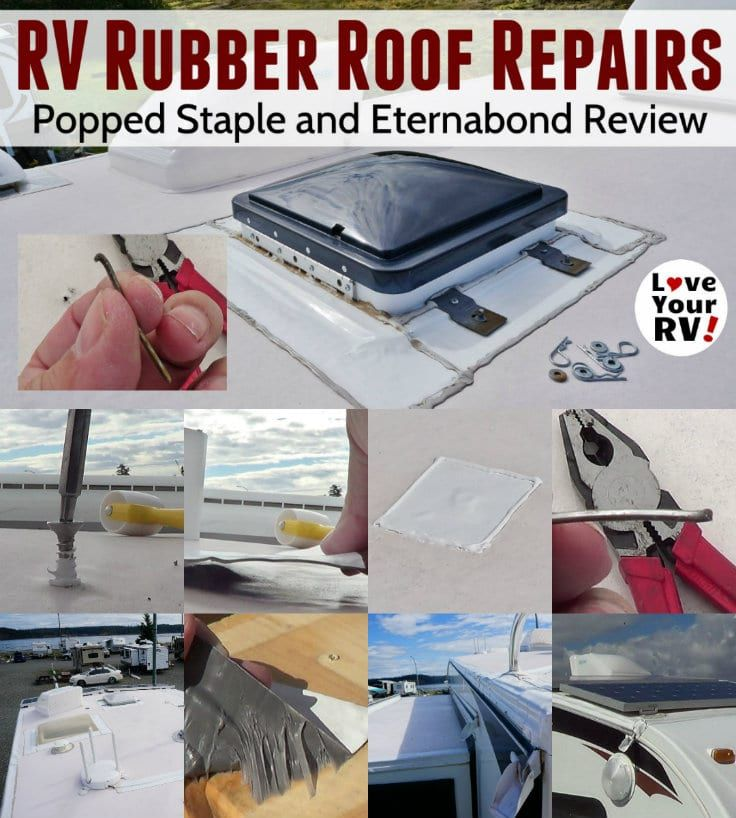 How To Repair A Popped Up Rv Roof Staple And Reviewing Eternabond Roofing Patch Tape By The Love Your Rv Blog Https Rv Roof Repair Roof Repair Camper Repair