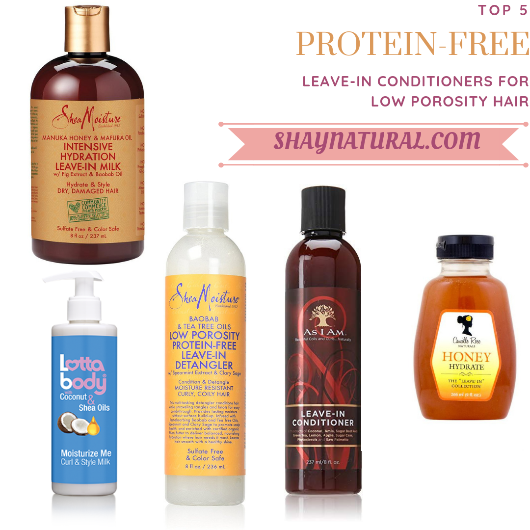 Top 5 Protein Free Leave In Conditioners For Low Porosity Hair Shaynatural Low Porosity Hair Products Hair Porosity Low Porosity Natural Hair