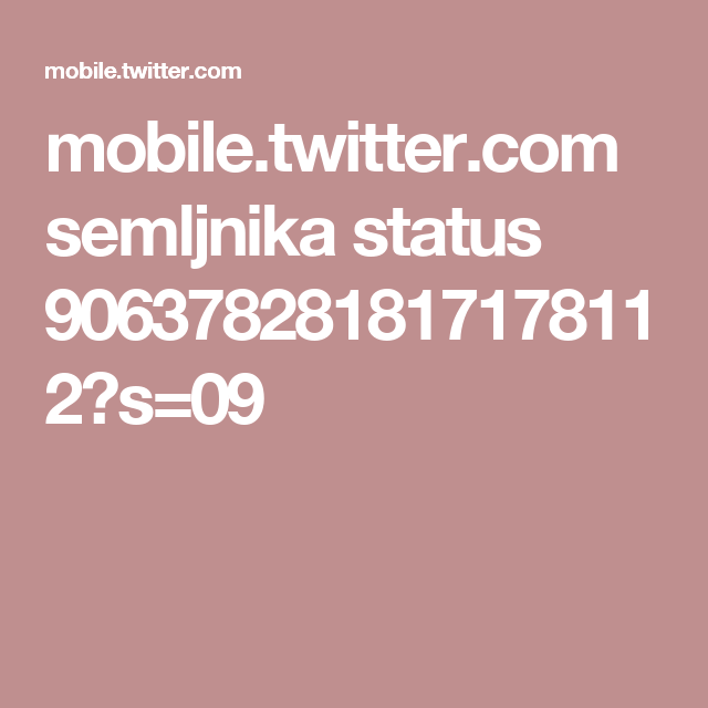 mobile.twitter.com semljnika status 906378281817178112?s=09