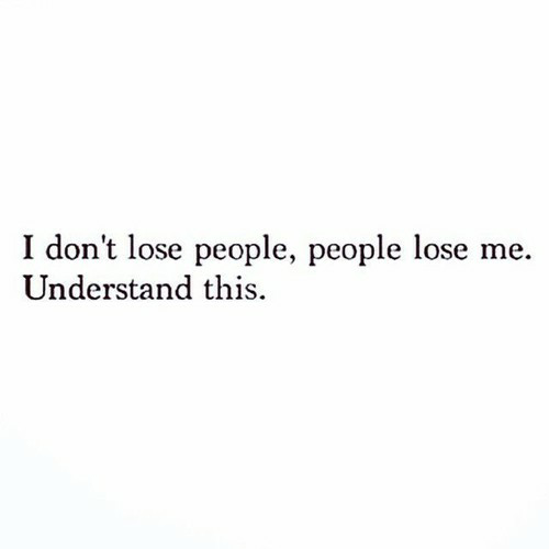 I Don T Lose People People Lose Me True Quotes True Quotes About Life Friends Quotes