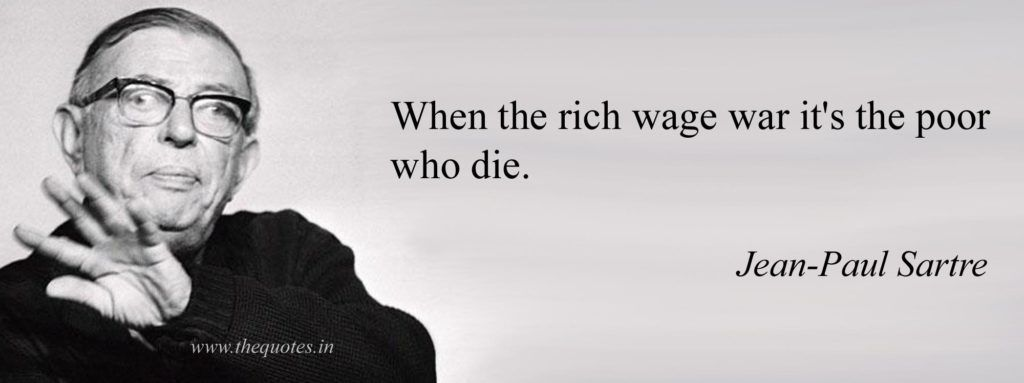 When the rich wage war it's the poor who die. - Jean-Paul Sartre french philosopher #war #jeanpaulsartre
