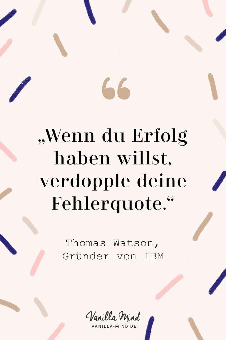 Wenn du Erfolg haben willst, verdopple deine Fehlerquote. -Thomas Watson, Gründer von IBM #fehler #misserfolg #erfolg #persönlichkeit