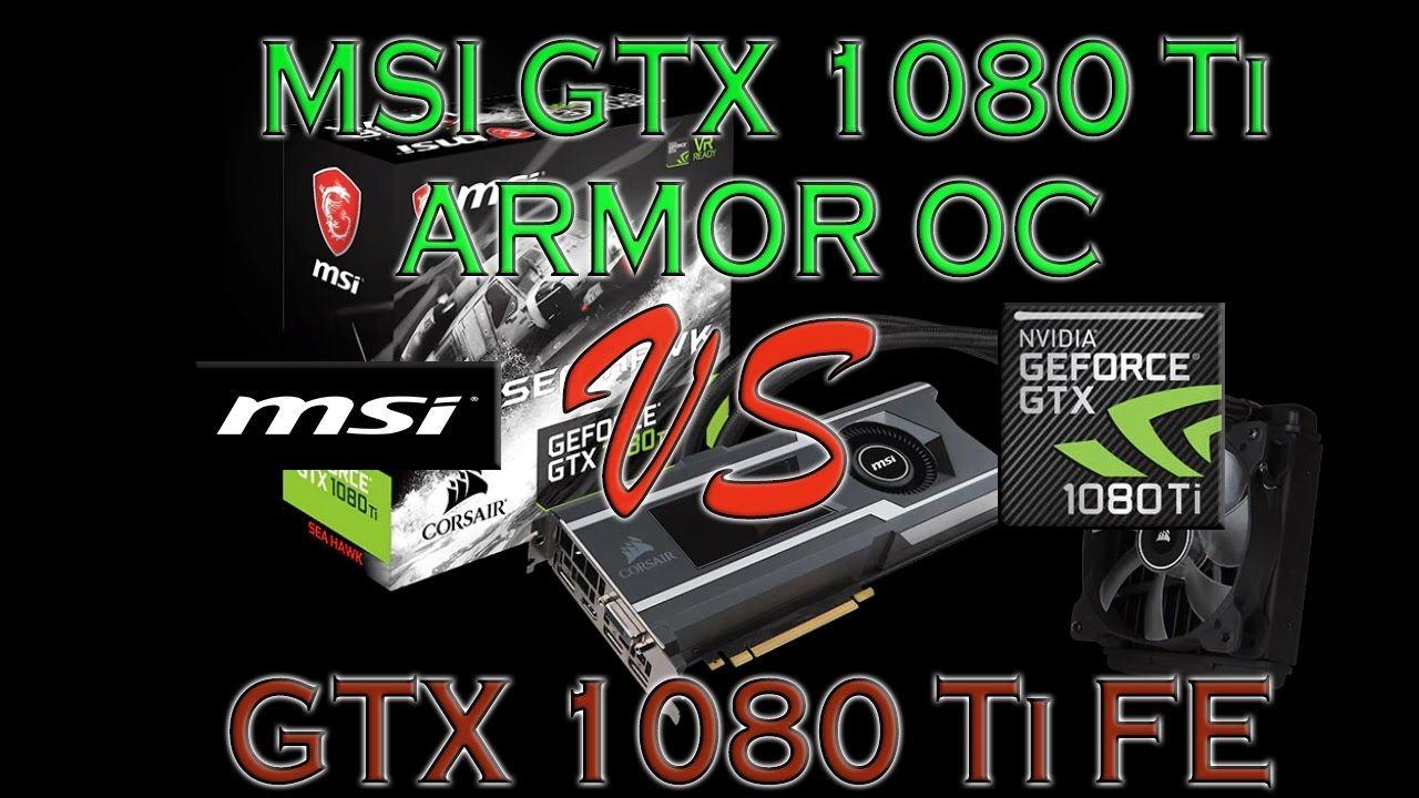 Msi 1080 Ti Sea Hawk X Vs Gtx 1080 Ti Fe Founders Edition Benchmark Rev Msi Nvidia Best Graphics