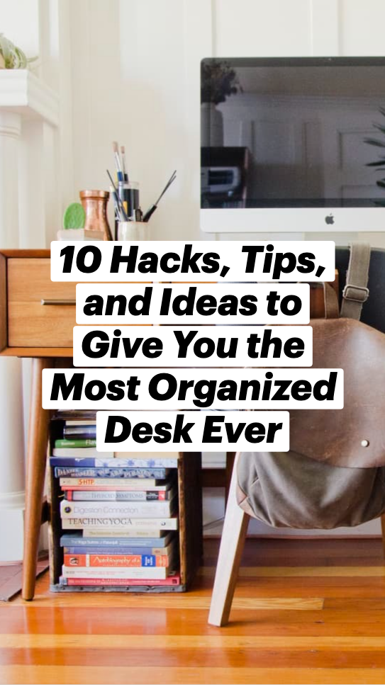 10 Hacks, Tips, and Ideas to Give You the Most Organized Desk Ever