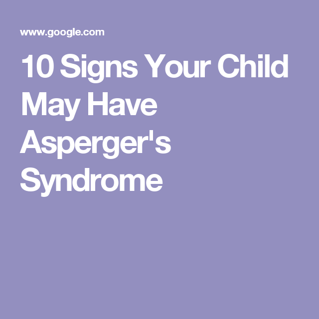 10 Signs Your Child May Have Asperger's Syndrome (With ...