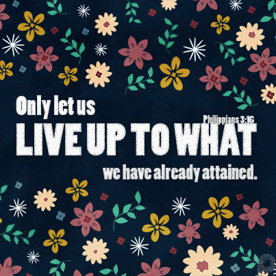 Only let us live up to what we have already attained #Philippians3_16