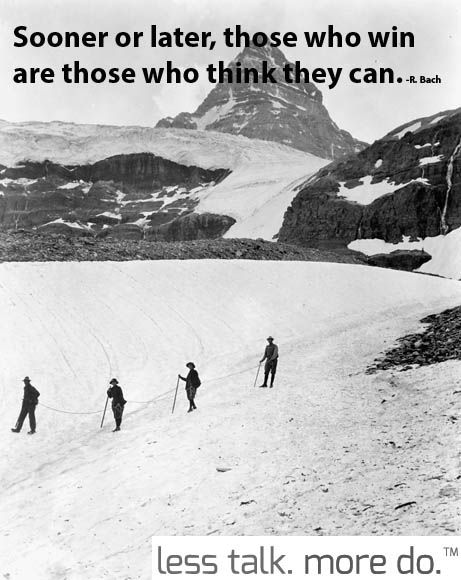 Sooner or later those who win are those who think they can.