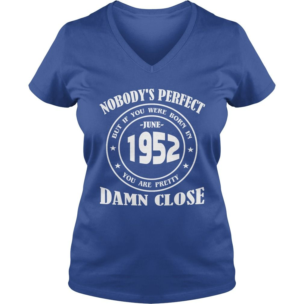 June 1952 Shirts nobody is perfect but if you were born in June 1952 Birthday T-Shirt Guys ladies tees Hoodie Sweat Vneck Shirt for Men and women #gift #ideas #Popular #Everything #Videos #Shop #Animals #pets #Architecture #Art #Cars #motorcycles #Celebrities #DIY #crafts #Design #Education #Entertainment #Food #drink #Gardening #Geek #Hair #beauty #Health #fitness #History #Holidays #events #Home decor #Humor #Illustrations #posters #Kids #parenting #Men #Outdoors #Photography #Products…