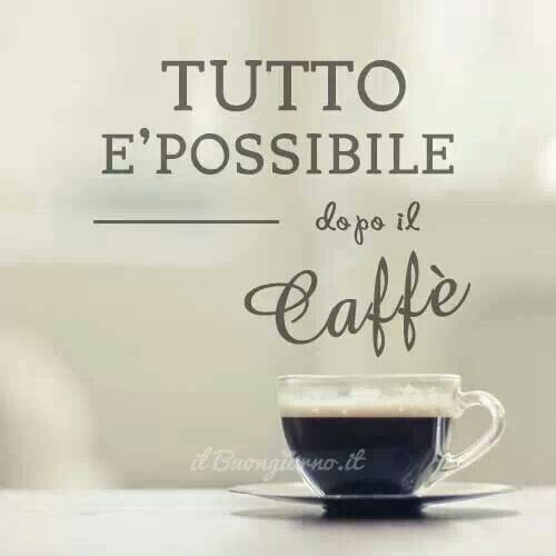 Everything Is Possible After Coffee Yep Caffe Buongiorno