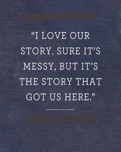 Love Story Quotes I Love Our Storysure It's Messy  Love Quotes  Pinterest