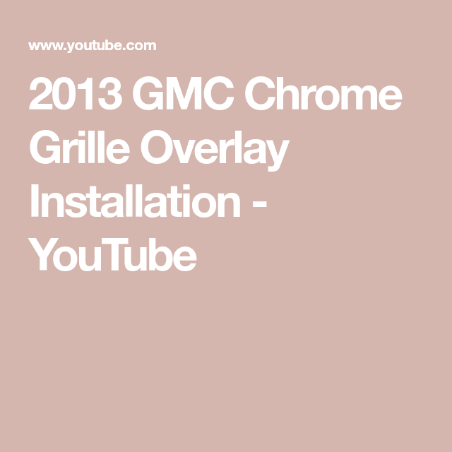 2013 Gmc Terrain Navigation Update: 2013 GMC Chrome Grille Overlay Installation