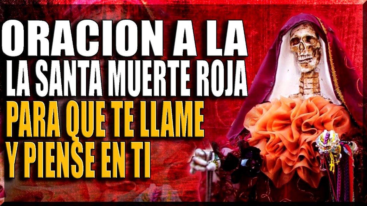 Oracion A La Santa Muerte Roja Para Que Te Llame Y Piense En Ti Youtube Santa Muerte Receta Para El Amor Oraciones