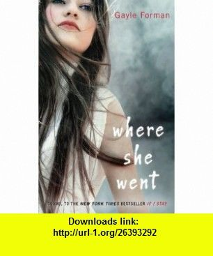 Where she went 9780142420898 gayle forman isbn 10 0142420891 where she went 9780142420898 gayle forman isbn 10 0142420891 isbn 13 978 0142420898 tutorials pdf ebook torrent downloads rapidshare fandeluxe Choice Image