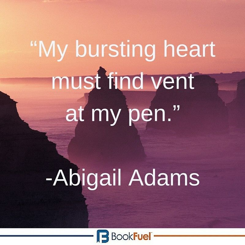 "Abigail Adams Quotes My Bursting Heart Must Find Vent At My Pen"" Abigail Adams"
