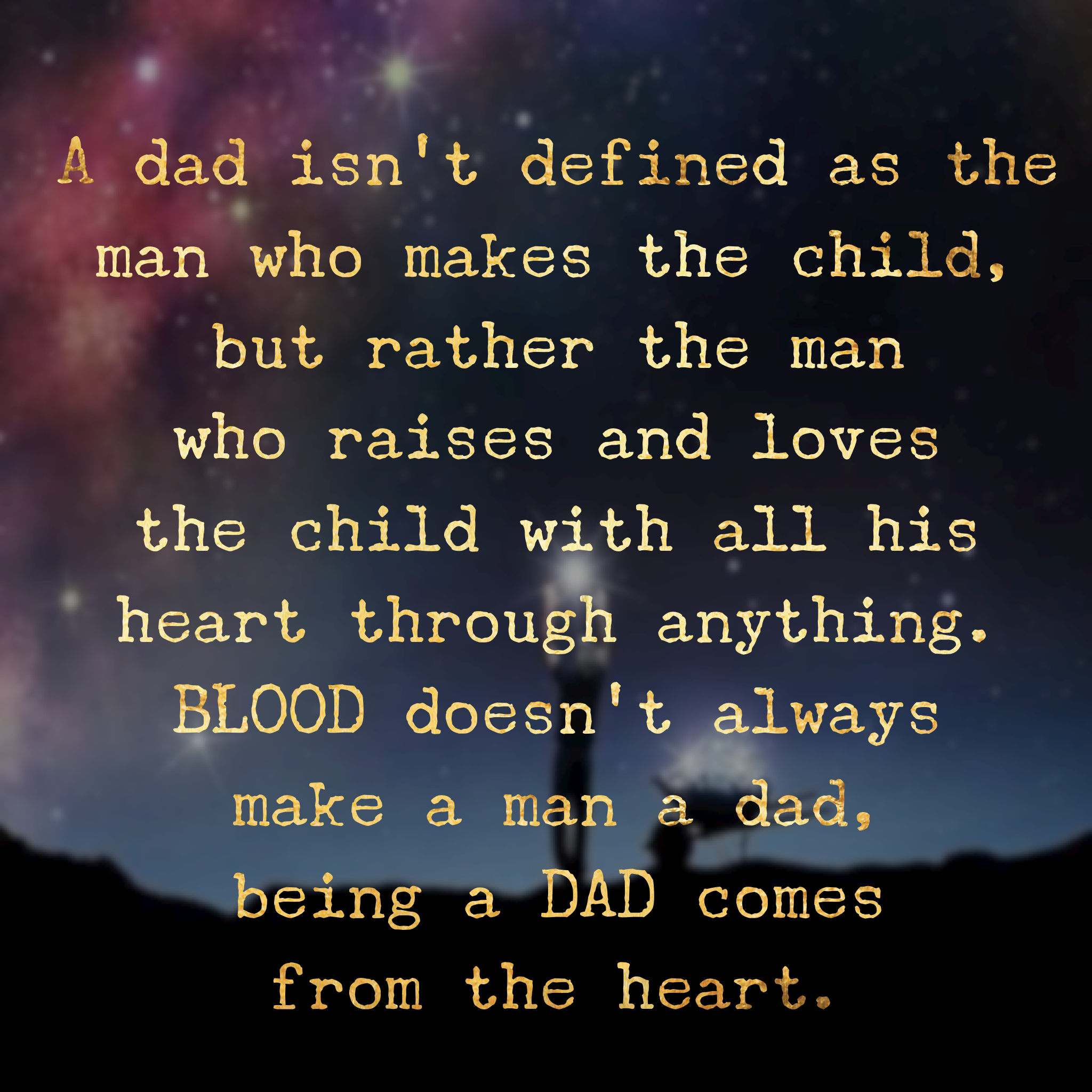 A Dad Isn T Defined As The Man Who Makes The Child But Rather The