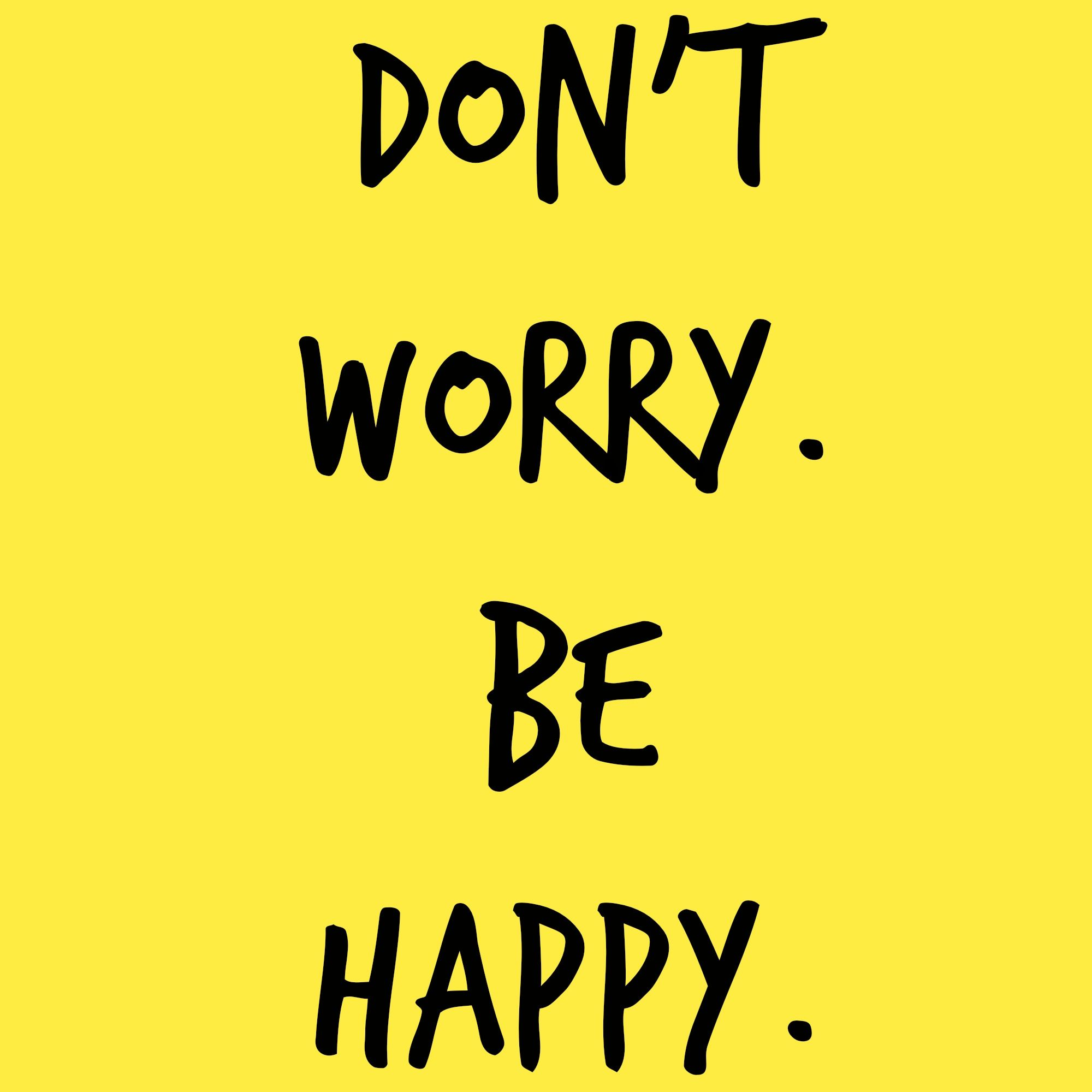 Don T Worry Be Happy Happy No Worries Memes Quotes