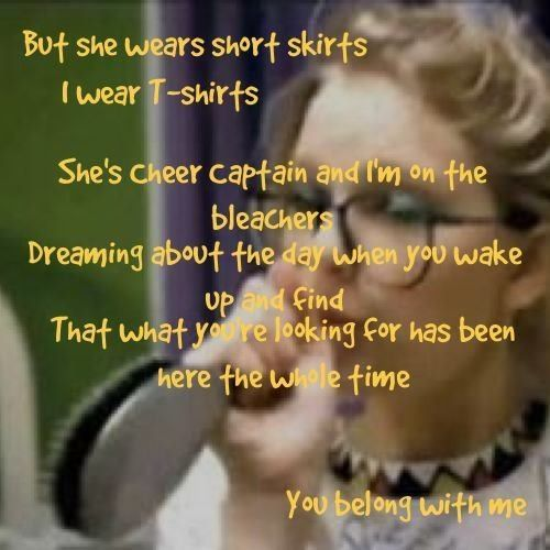 You Belong With Me Taylor Swift I Love The Lines She Wears Short Skirts I Wear T Shirts She S C Taylor Swift Lyrics My Love Song Soundtrack To My Life