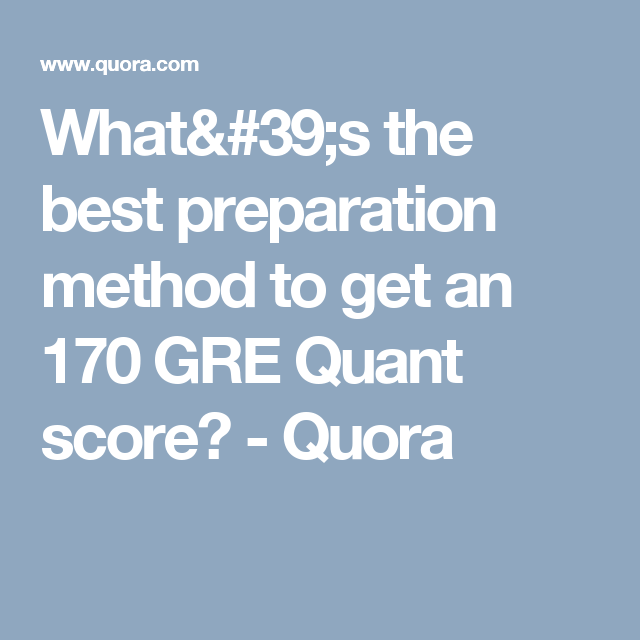What 39 S The Best Preparation Method To Get An 170 Gre Quant