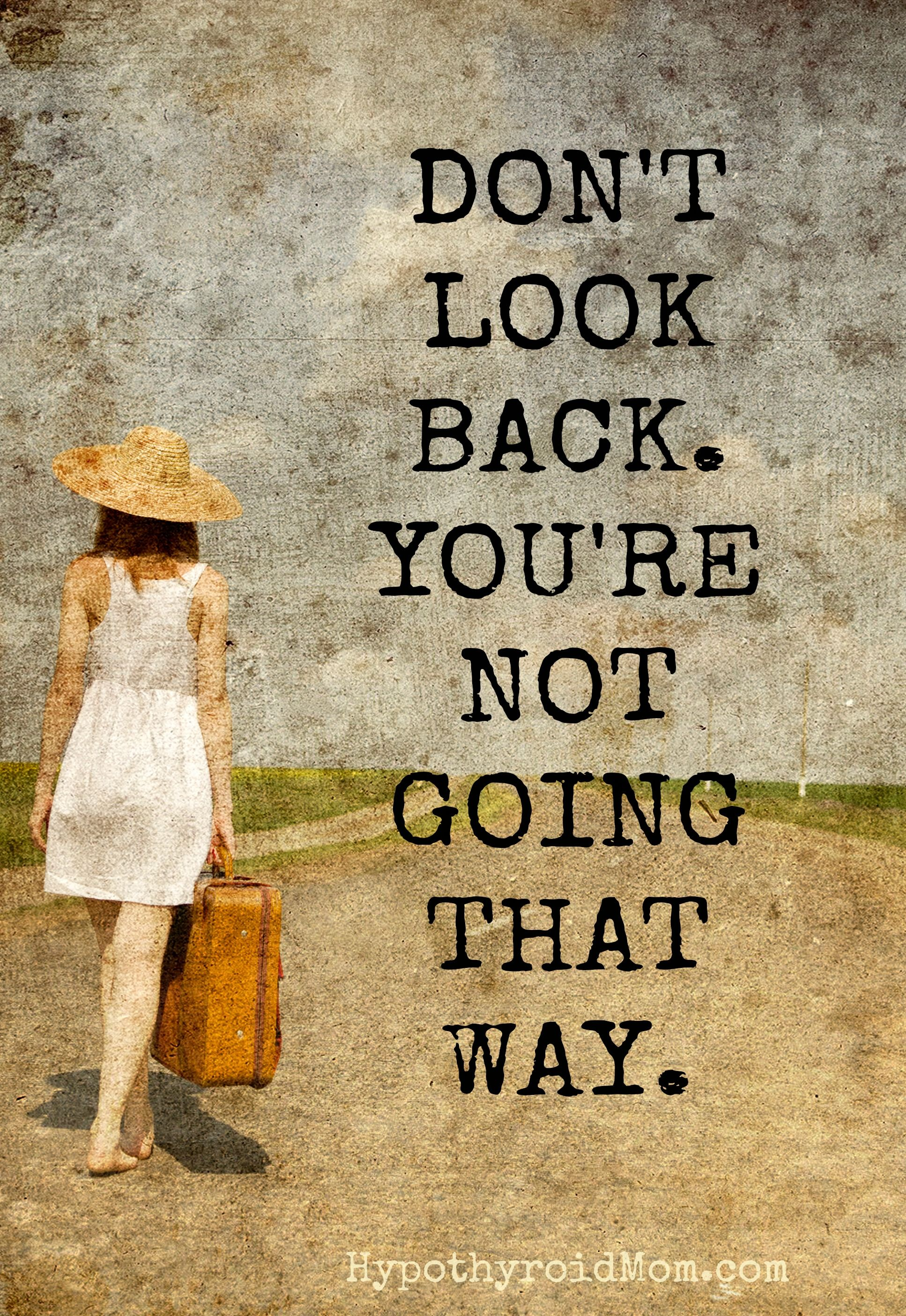 Don T Look Back You Re Not Going That Way Hypothyroidmom Motivation