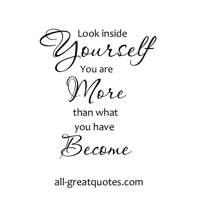 Look Inside Yourself You Are More Than What You Have Become Picturequotes Quotes All Greatquote Picture Quotes Positive Quotes Motivational Encouragement