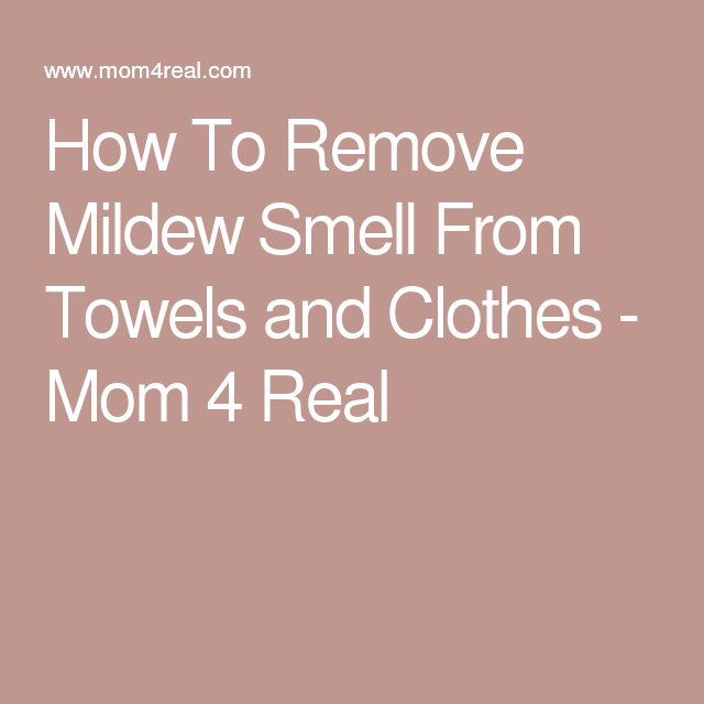 how to remove mildew smell from towels and clothes mom 4 real rh pinterest co uk