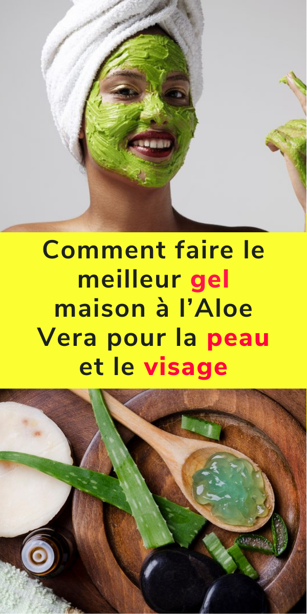 Photo of Comment faire le meilleur gel maison à l'Aloe Vera pour la peau et le visage