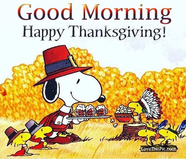Snoopy Good Morning Happy Thanksgiving Thanksgiving Good Morning