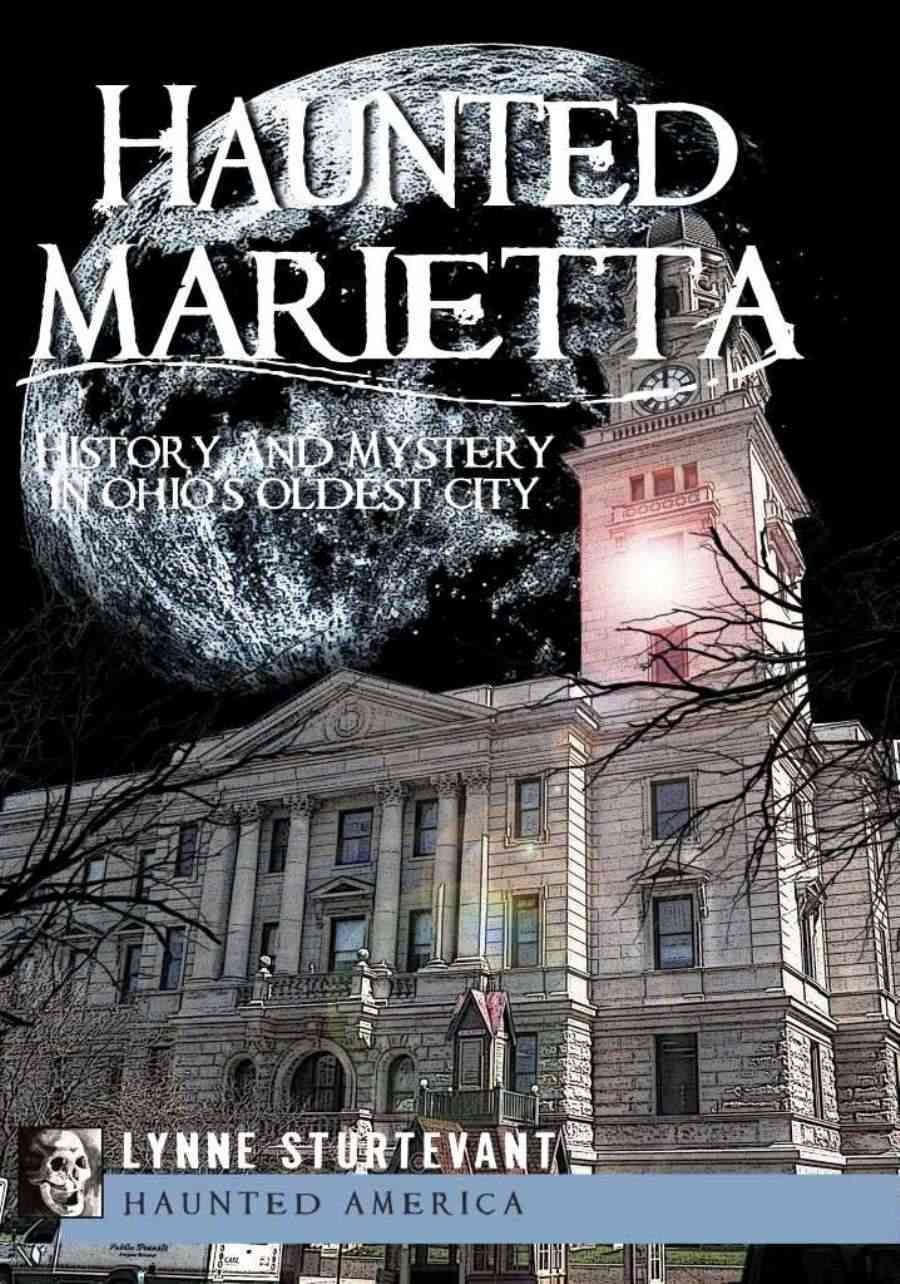 Haunted Marietta History And Mystery In Ohio Oldest