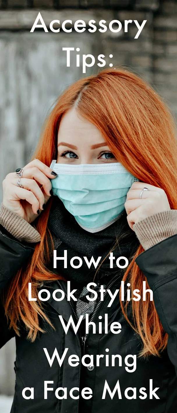 Accessory Tips How to Look Stylish While Wearing a Face
