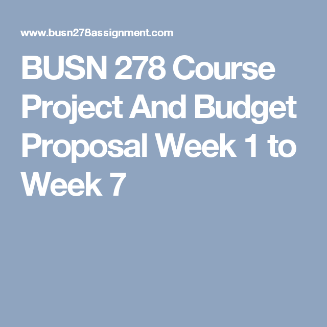 Busn  Course Project And Budget Proposal Week  To Week