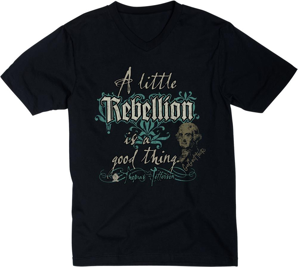 A Little Rebellion Is A Good Thing! Thomas Jefferson thought so in 1786 and it still holds true today. Shake things up in our V-neck black fashion t-shirt!