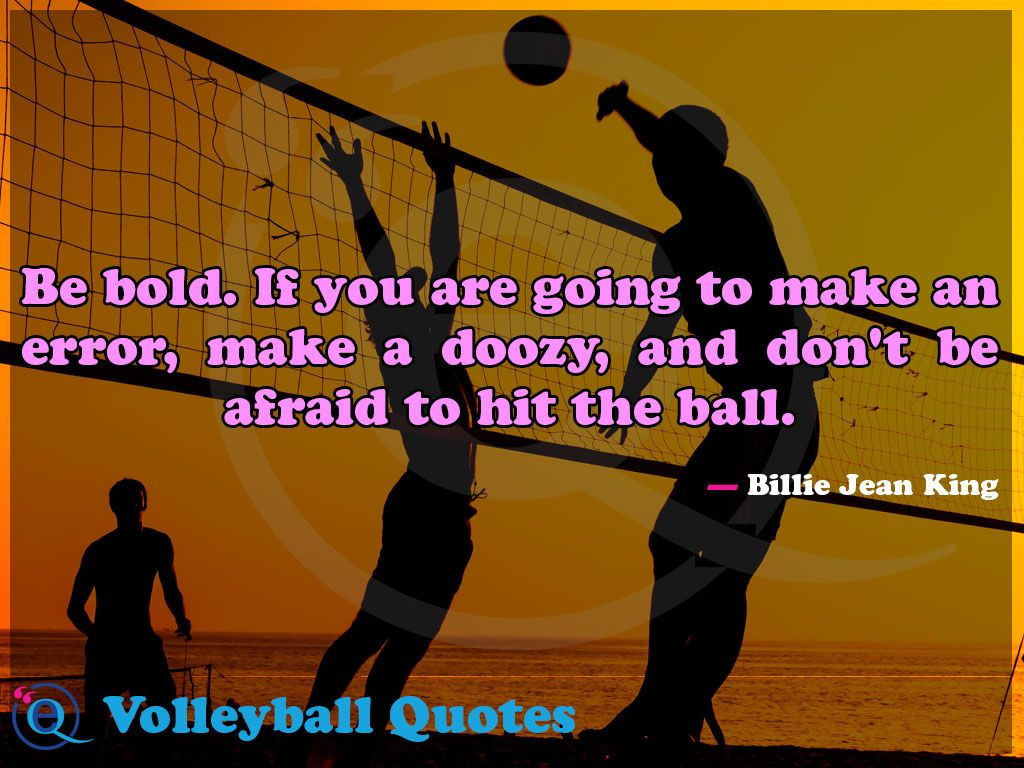 Be Bold If You Are Going To Make An Error Make A Doozy And Don T Be Afraid To Hit The Ball Volleyball Quotes Volleyball Quotes Funny Volleyball Inspiration