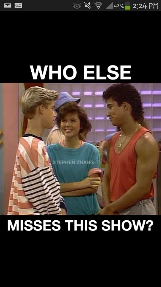 Nothing is better than watching saved by the bell!!!