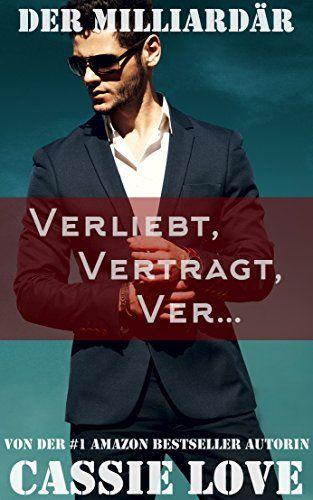 Der Milliardär - Verliebt, Vertragt, Ver...: Ein Liebesroman
