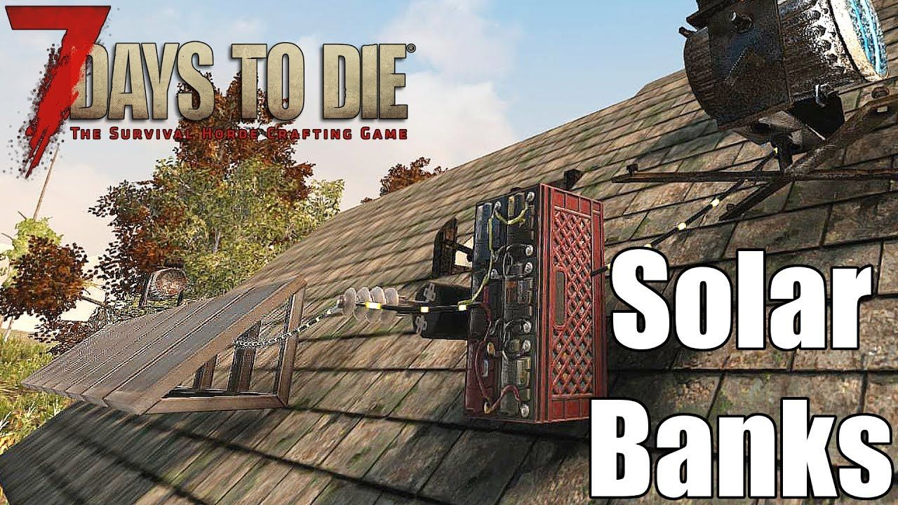7 Days To Die Solar Banks How To Wire Them For Night Time Power
