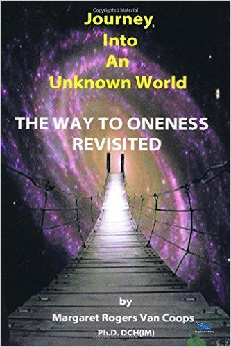 Journey Into An Unknown World: The Way To Oneness Revisited: Margaret Rogers Van Coops Ph.D.: 9781508667865: Amazon.com: Books