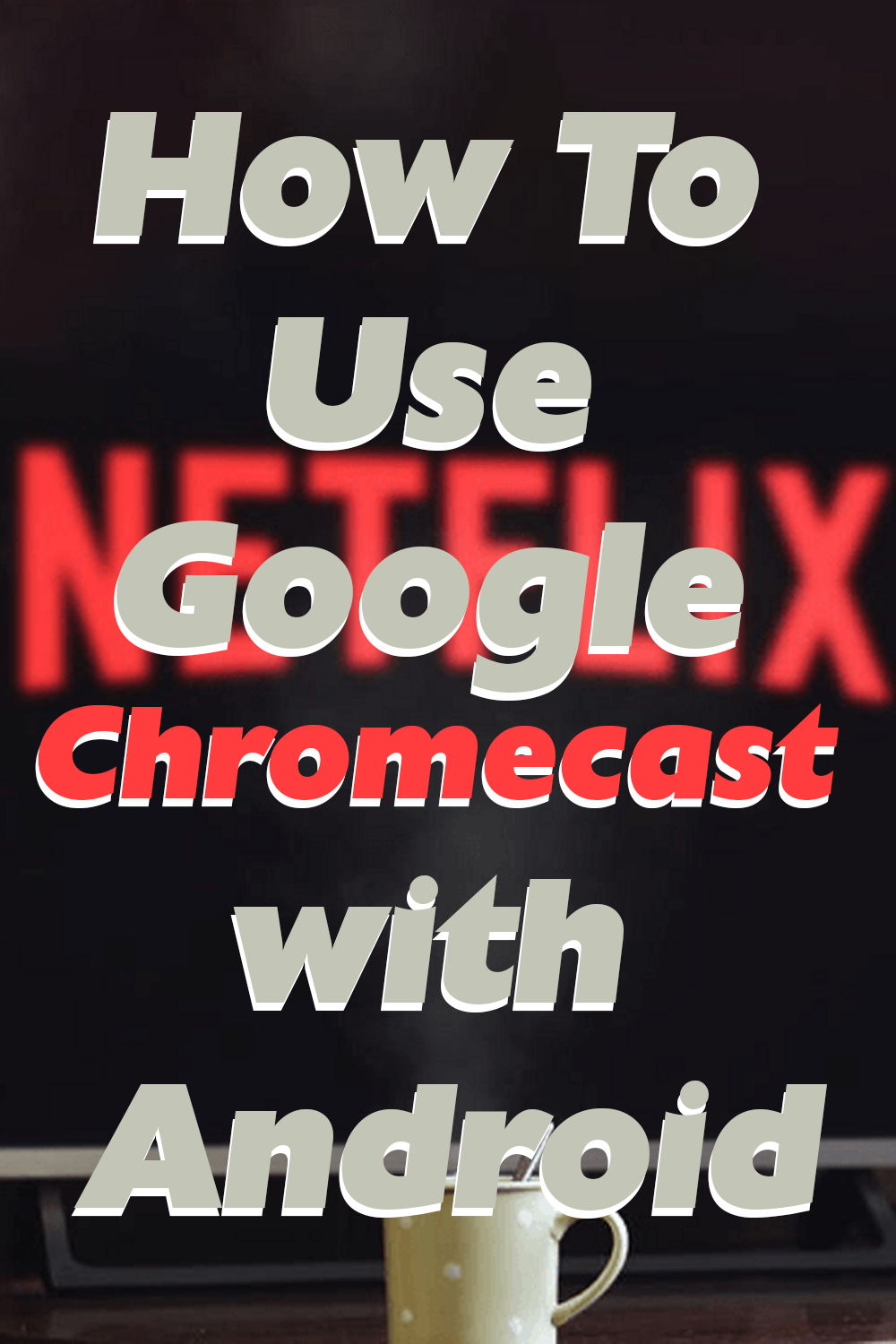 How To Use Google Chromecast with Android in 2020