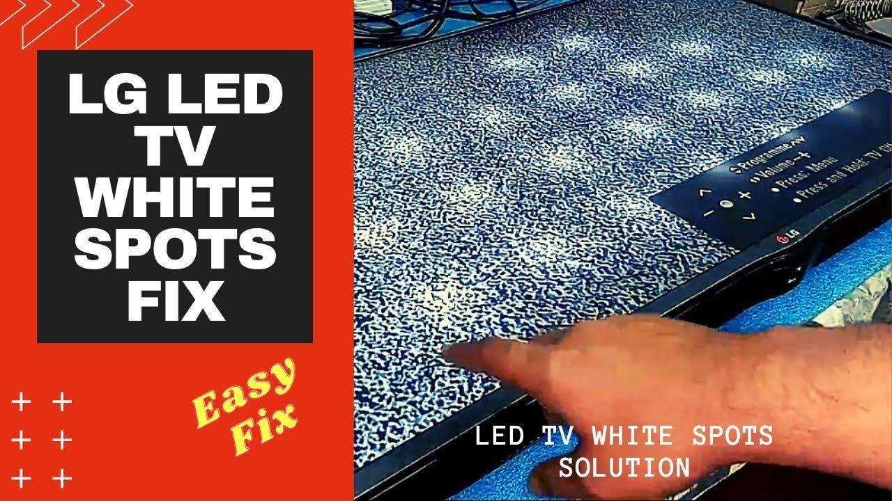 Lg Led Tv White Spots Fix Bright Spots On Led Tv Solution Electron Led Tv White Spot Tv