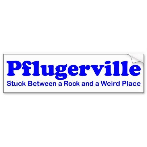 Pflugerville Stuck Between A Rock Weird Place Bumper Sticker