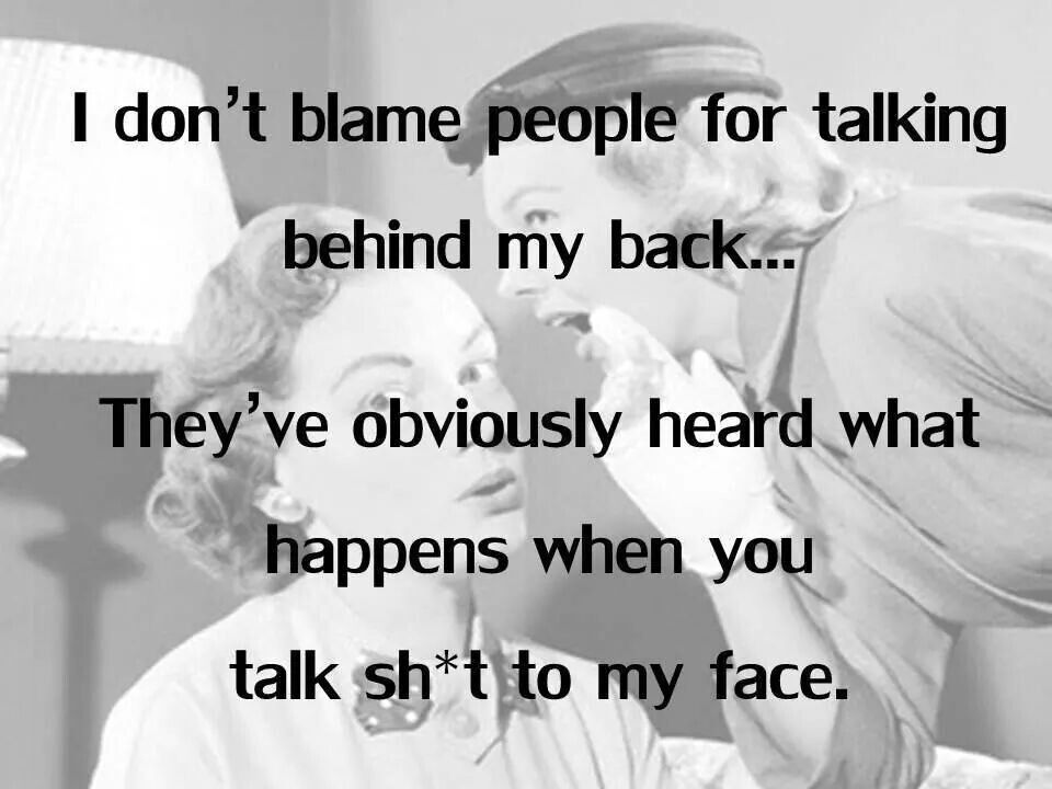 They Scared Its All Good Talking Behind My Back Funny Quotes Funny Quotes About Life