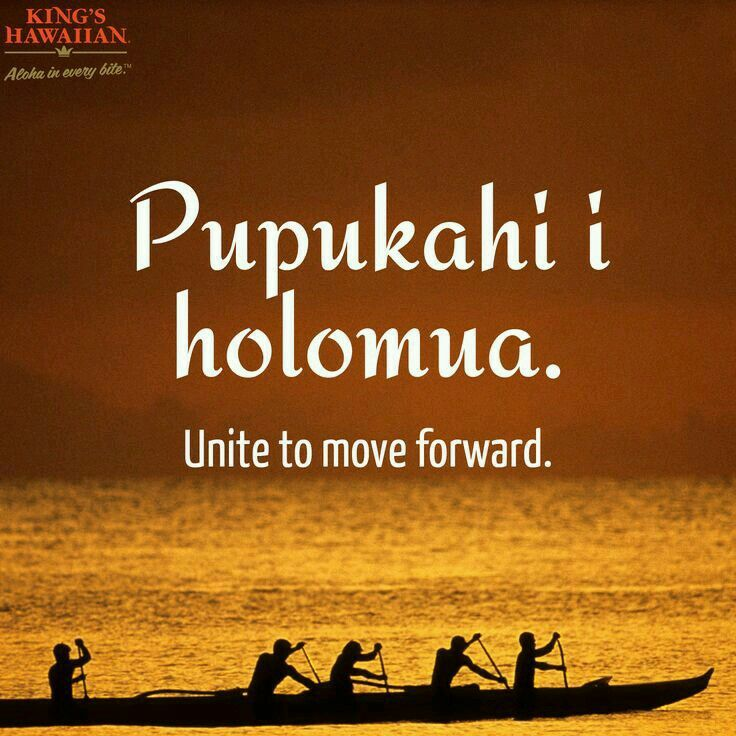 """Unite to move forward"" Hawaii quotes, Hawaiian quotes"