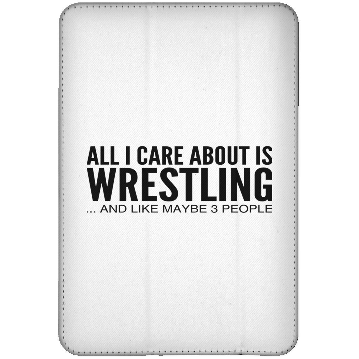 All I Care About Is Wrestling And Like Maybe 3 People iPad Cases