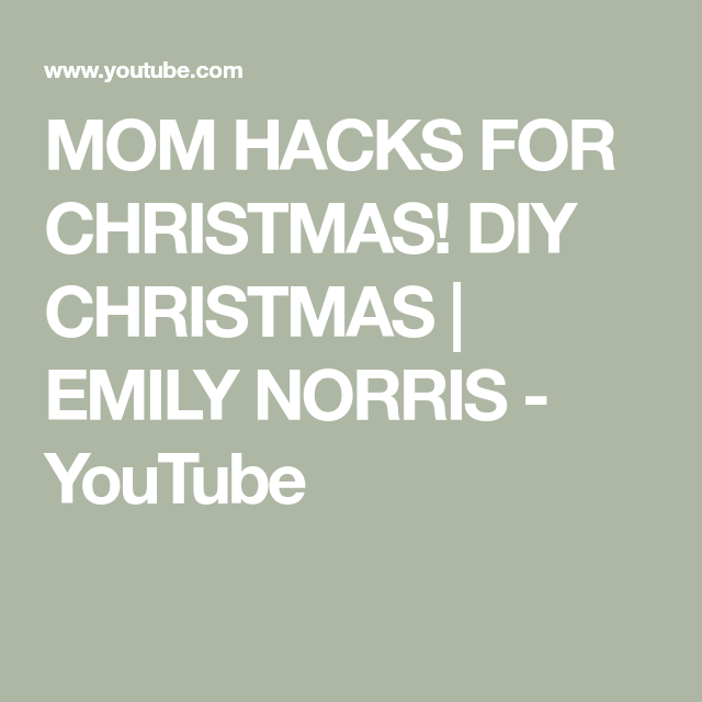 Mom Hacks For Christmas Diy Christmas Emily Norris Youtube Mom Hacks Christmas Diy Norris