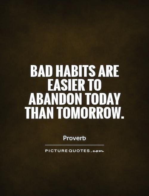 Breaking Bad Habits Quotes Quotesgram Bad Habits Quotes