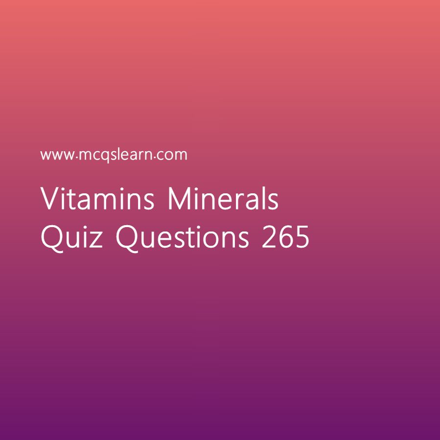 Learn quiz on vitamins minerals, O level biology quiz 265 to ...
