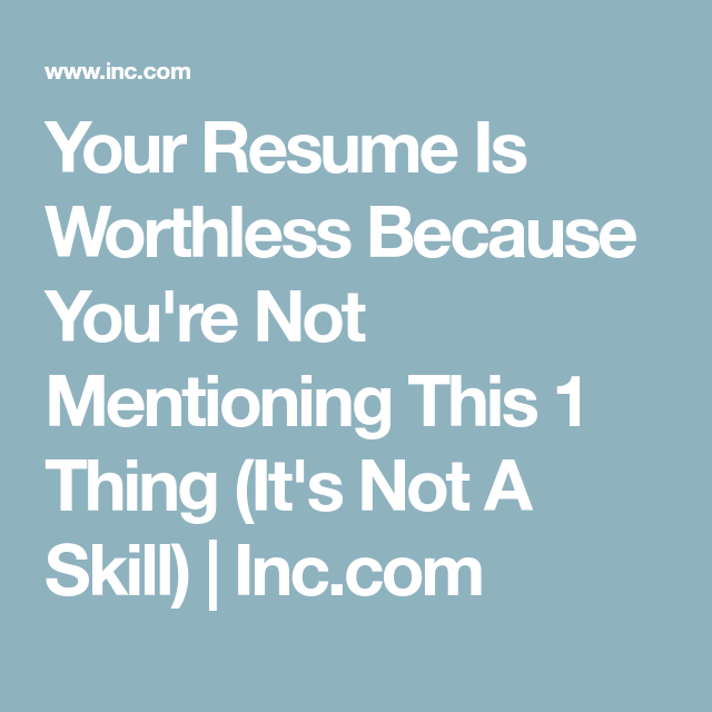 Skill For Resume Your Resume Is Worthless Because You're Not Mentioning This 1 Thing .