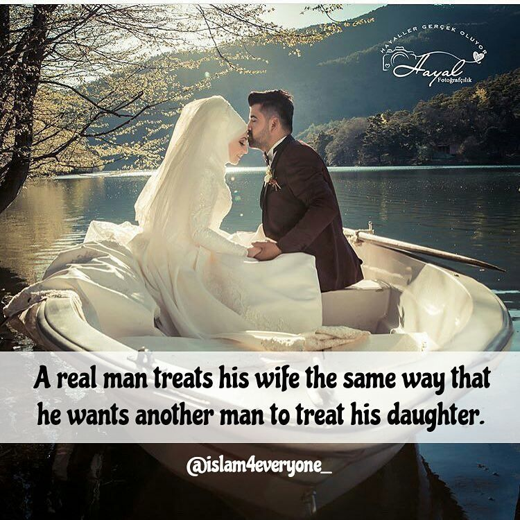 A Real Man Treats His Wife The Same Way That He Wants Another Man To Treat His Daughter Marriage Quotes Real Man Another Man