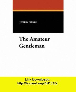 The Amateur Gentleman (9781434425300) Jeffery Farnol , ISBN-10: 1434425304  , ISBN-13: 978-1434425300 ,  , tutorials , pdf , ebook , torrent , downloads , rapidshare , filesonic , hotfile , megaupload , fileserve